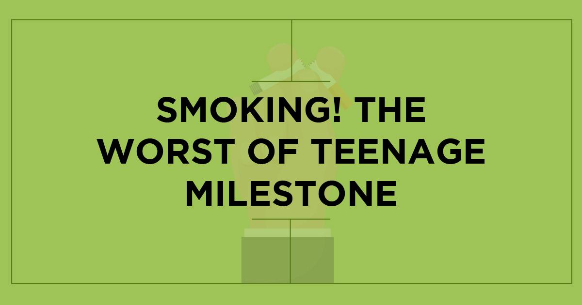 smoking-the-worst-of-teenage-milestone